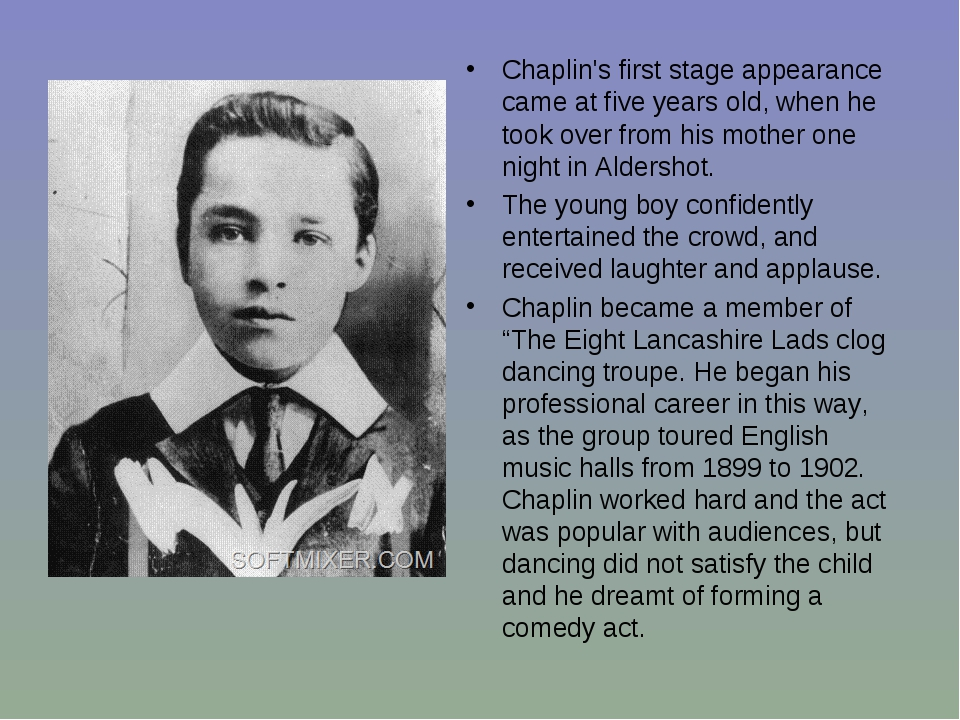 Chaplin's first stage appearance came at five years old, when he took over fr...