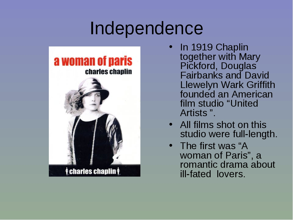 Independence In 1919 Chaplin together with Mary Pickford, Douglas Fairbanks a...
