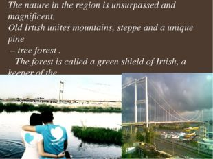 The nature in the region is unsurpassed and magnificent. Old Irtish unites mo