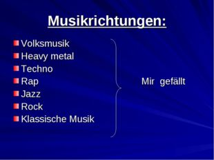 Musikrichtungen: Volksmusik Heavy metal Techno Rap Mir gefällt Jazz Rock Klas