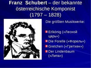 Franz Schubert – der bekannte österreichische Komponist (1797 – 1828) Die grö