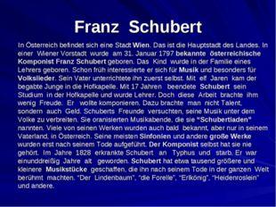Franz Schubert In Österreich befindet sich eine Stadt Wien. Das ist die Haupt