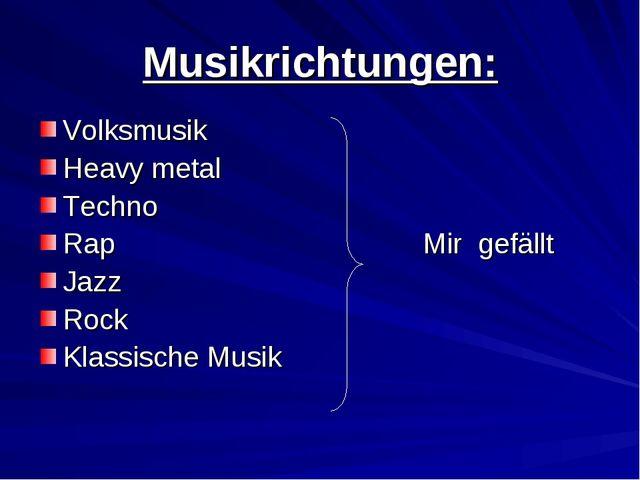 Musikrichtungen: Volksmusik Heavy metal Techno Rap Mir gefällt Jazz Rock Klas...