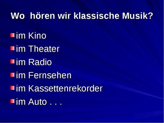 Wo hören wir klassische Musik? im Kino im Theater im Radio im Fernsehen im Ka...