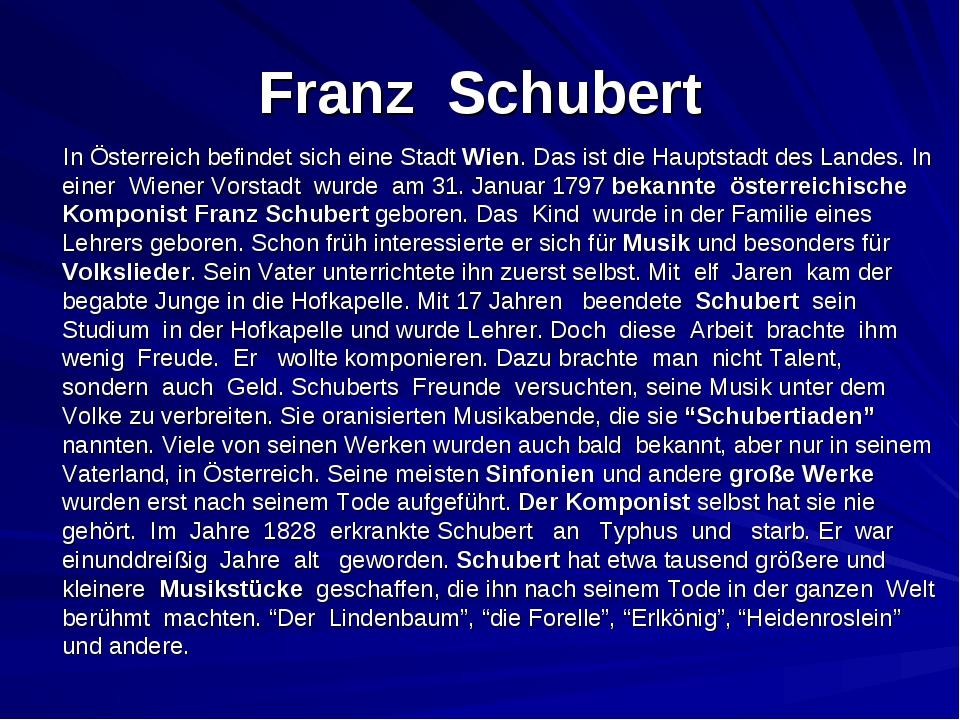Franz Schubert In Österreich befindet sich eine Stadt Wien. Das ist die Haupt...
