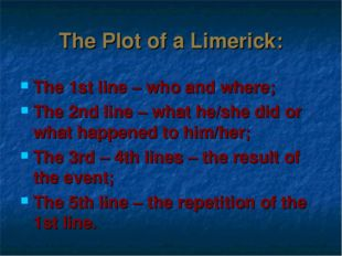 The Plot of a Limerick: The 1st line – who and where; The 2nd line – what he/