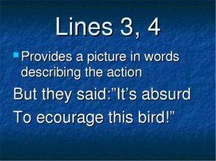 """Lines 3, 4 Provides a picture in words describing the action But they said:""""I"""