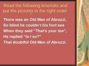 Read the following limericks and put the pictures in the right order A There