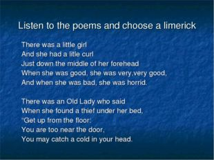 Listen to the poems and choose a limerick There was a little girl And she had
