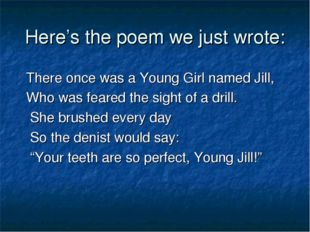 Here's the poem we just wrote: There once was a Young Girl named Jill, Who wa