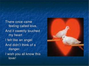 There once came feeling called love, And it sweetly touched my heart I felt l