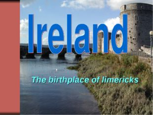 The birthplace of limericks