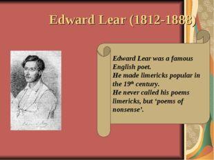 Edward Lear (1812-1888) Edward Lear was a famous English poet. He made limeri