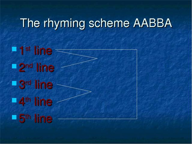 The rhyming scheme AABBA 1st line 2nd line 3rd line 4th line 5th line
