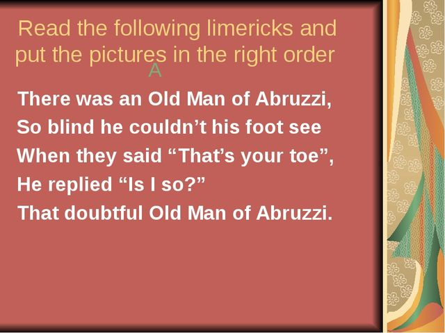 Read the following limericks and put the pictures in the right order A There...