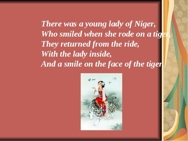There was a young lady of Niger, Who smiled when she rode on a tiger, They re...