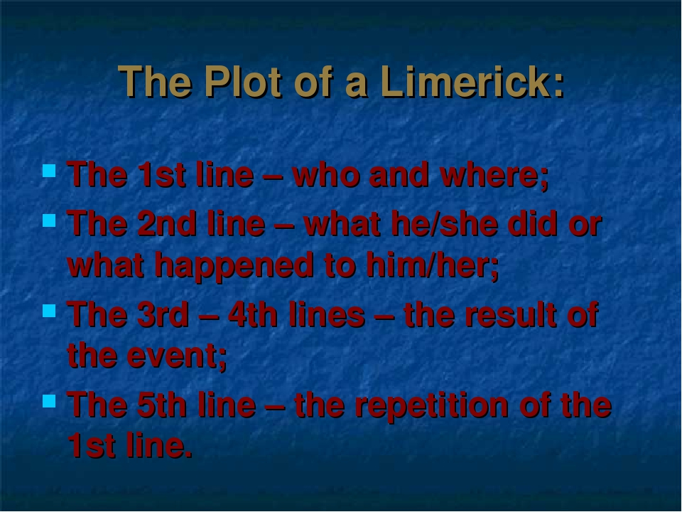 The Plot of a Limerick: The 1st line – who and where; The 2nd line – what he/...