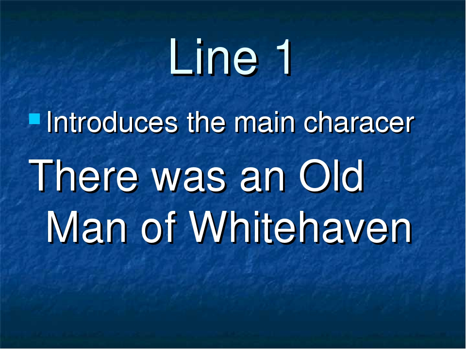 Line 1 Introduces the main characer There was an Old Man of Whitehaven