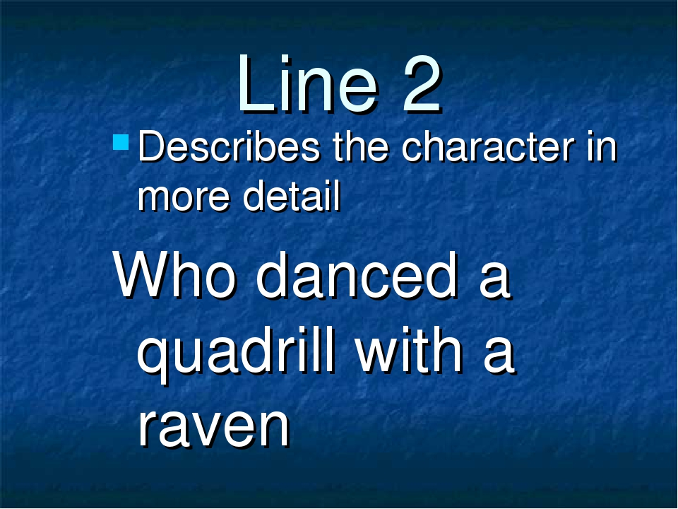 Line 2 Describes the character in more detail Who danced a quadrill with a ra...