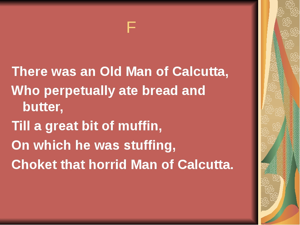 F There was an Old Man of Calcutta, Who perpetually ate bread and butter, Ti...