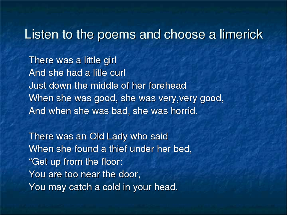 Listen to the poems and choose a limerick There was a little girl And she had...