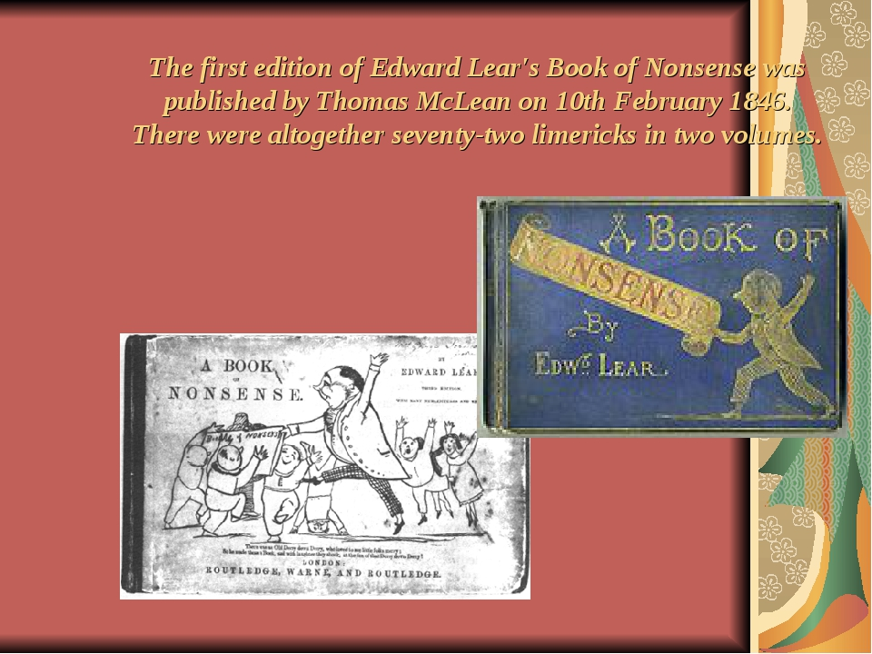 The first edition of Edward Lear's Book of Nonsense was published by Thomas M...
