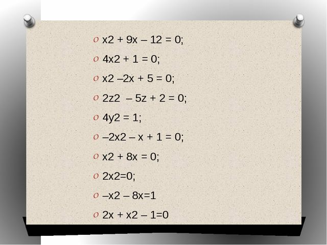 x2 + 9x – 12 = 0; 4x2 + 1 = 0; x2 –2x + 5 = 0; 2z2 – 5z + 2 = 0; 4y2 = 1; –2x...