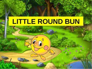 LITTLE ROUND BUN