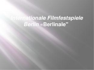 """Internationale Filmfestspiele Berlin «Berlinale"""""""