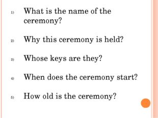 What is the name of the ceremony? Why this ceremony is held? Whose keys are t