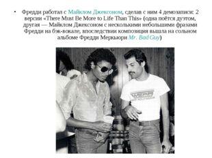 Фредди работал с Майклом Джексоном, сделав с ним 4 демозаписи: 2 версии «Ther