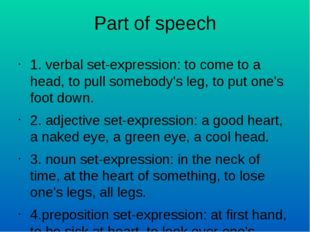 Part of speech 1. verbal set-expression: to come to a head, to pull somebody'