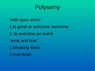 """Polysemy """"with open arms"""": 1.to greet or welcome someone 2. to welcome an eve"""