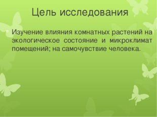 Цель исследования Изучение влияния комнатных растений на экологическое состоя