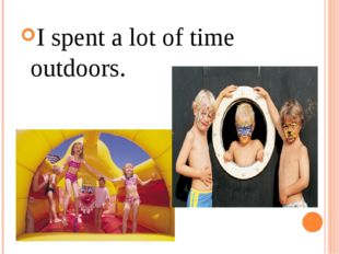 I spent a lot of time outdoors.
