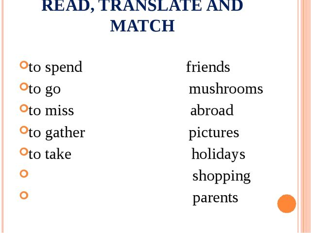 READ, TRANSLATE AND MATCH to spend friends to go mushrooms to miss abroad to...