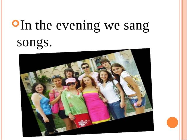 In the evening we sang songs.