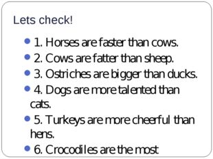 Lets check! 1. Horses are faster than cows. 2. Cows are fatter than sheep. 3.