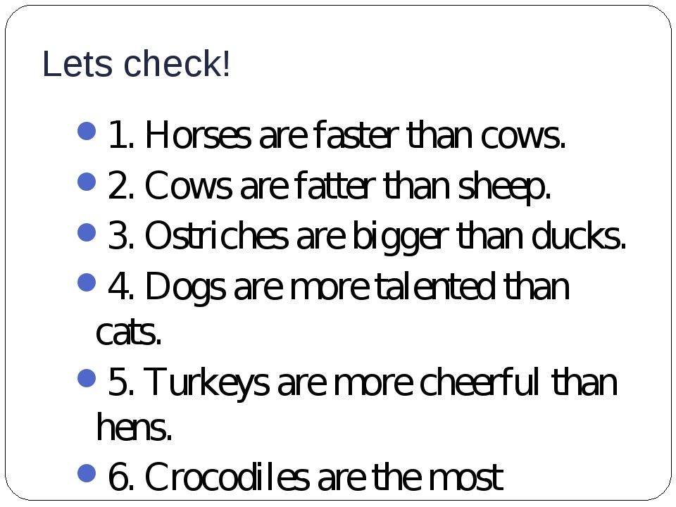 Lets check! 1. Horses are faster than cows. 2. Cows are fatter than sheep. 3....