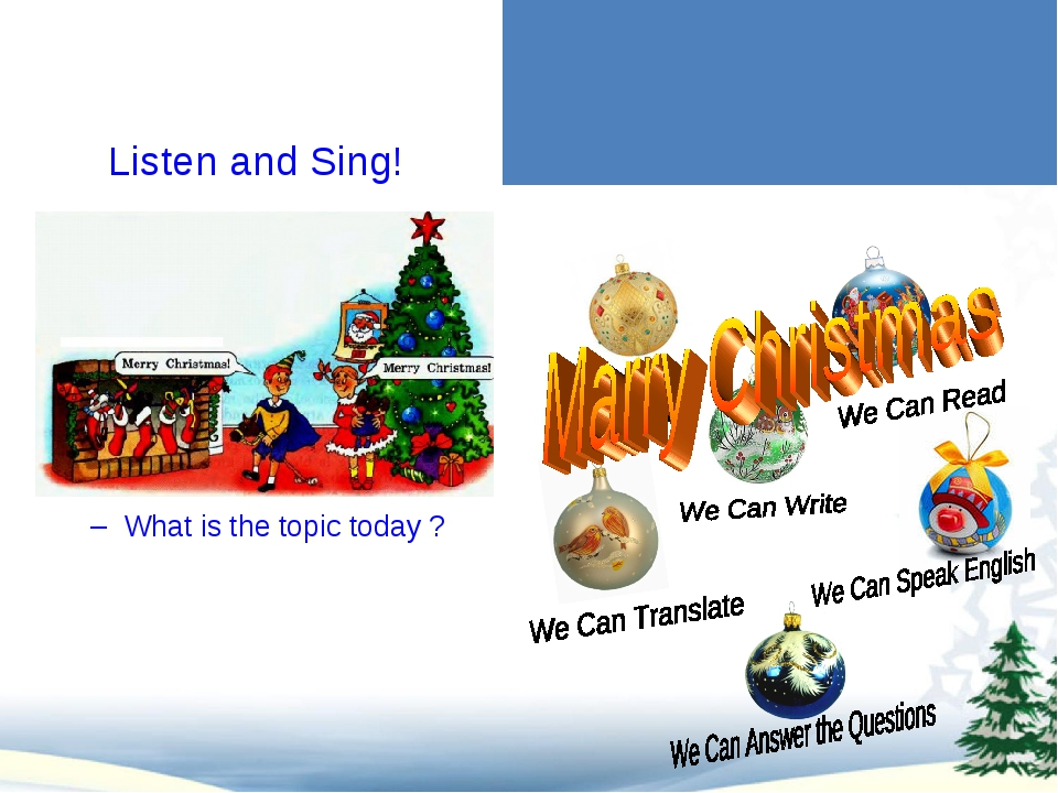 Listen and Sing! What is the topic today ? What we shall do at the lesson tod...
