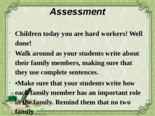Assessment Children today you are hard workers! Well done! Walk around as you