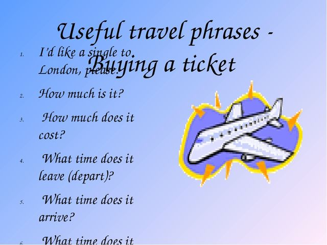 Useful travel phrases - Buying a ticket I'd like a single to London, please....