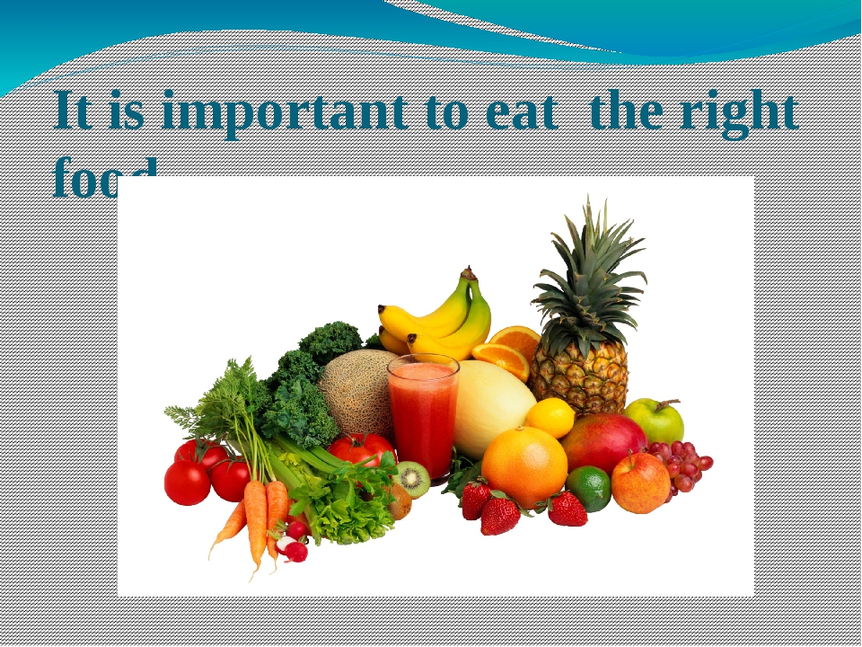It is important to eat the right food.