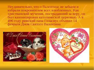 Неудивительно, что о Валентине не забыли и избрали покровителем всех влюблен