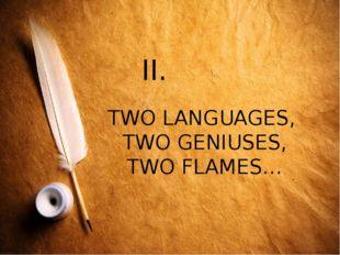 TWO LANGUAGES, TWO GENIUSES, TWO FLAMES… II.