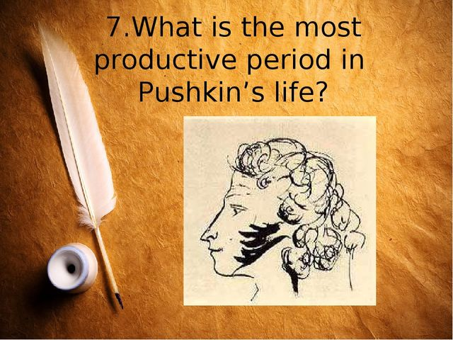 7.What is the most productive period in Pushkin's life?