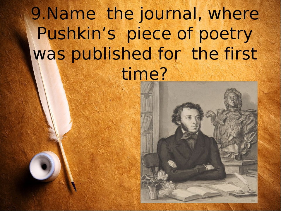 9.Name the journal, where Pushkin's piece of poetry was published for the fir...