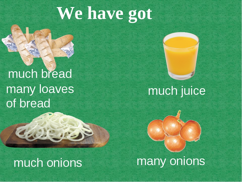 much bread many loaves of bread much juice much onions many onions We have got