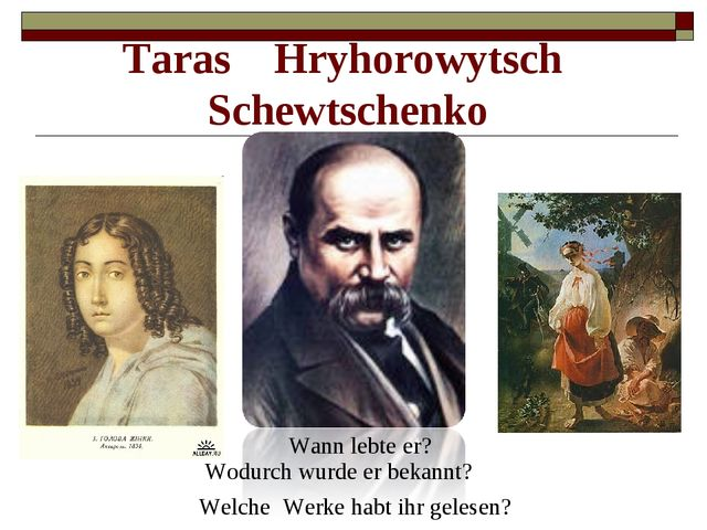 Wann lebte er? Taras Hryhorowytsch Schewtschenko Wodurch wurde er bekannt? We...