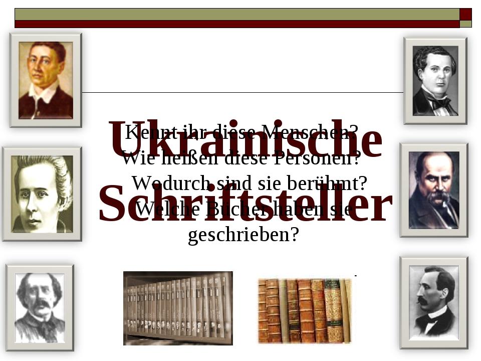 Ukrainische Schriftsteller Kennt ihr diese Menschen? Wie heißen diese Persone...